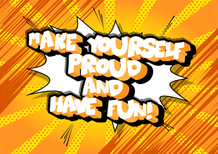 Make yourself proud and have fun! Vector illustrated comic book style design. Inspirational, motivational quote.