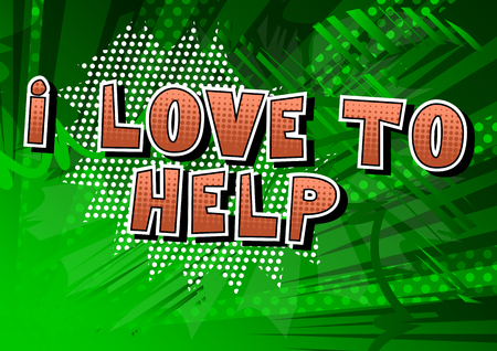 I Love To Help - Comic book style phrase on abstract background.