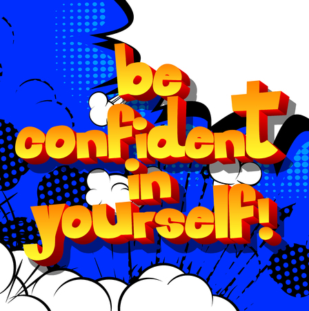 Be confident in yourself! Vector illustrated comic book style design. Inspirational, motivational quote. Ilustração