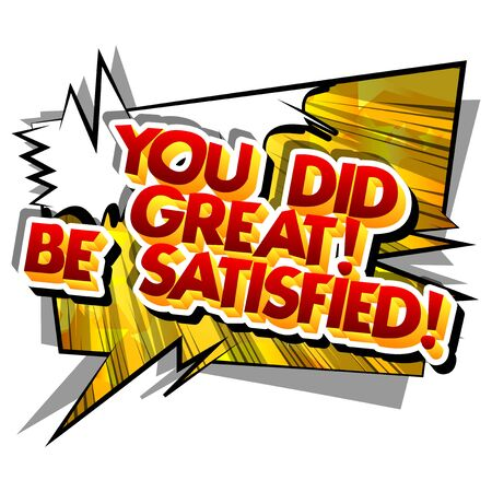 You did great! Be satisfied! Vector illustrated comic book style design. Inspirational, motivational quote. Illusztráció