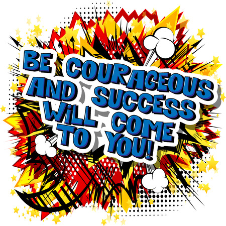 Be courageous and success will come to you! Vector illustrated comic book style design. Inspirational, motivational quote. Illustration