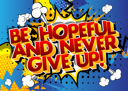 Be hopeful and never give up! Vector illustrated comic book style design. Inspirational, motivational quote.