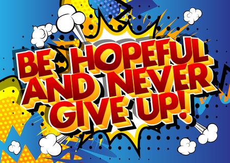 Wees hoopvol en geef nooit op! Vector geïllustreerd stripboek stijl ontwerp. Inspirerend, motiverend citaat.