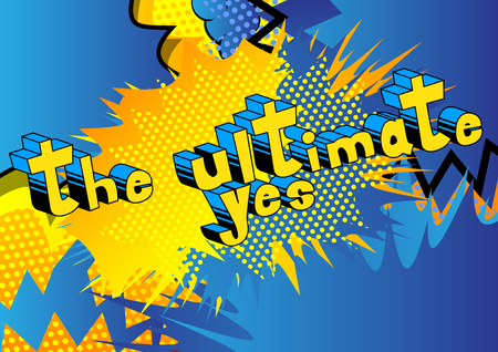 The Ultimate Yes - Comic book style word on abstract background. Illustration