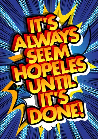 그것이 완료 될 때까지 항상 hopeles처럼 보인다! 벡터 만화 스타일 디자인을 보여줍니다. 감동적이고 동기 부여적인 견적.