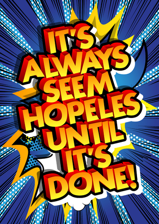 Its always seems hopeles until its done! Vector illustrated comic book style design. Inspirational, motivational quote.