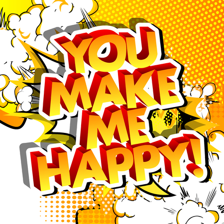 You make me happy! Vector illustrated comic book style design. Inspirational, motivational quote.