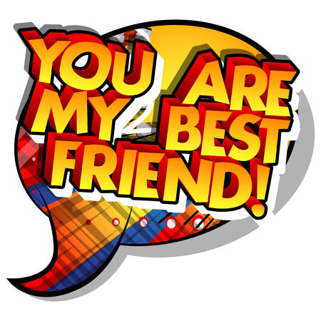 You are my best friend motivational quote illustrated on comic book style design.