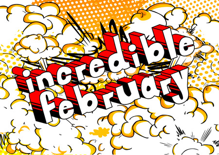 Incredible February - Comic book style word on abstract background.