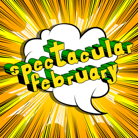 Spectacular February - Comic book style word on abstract background.