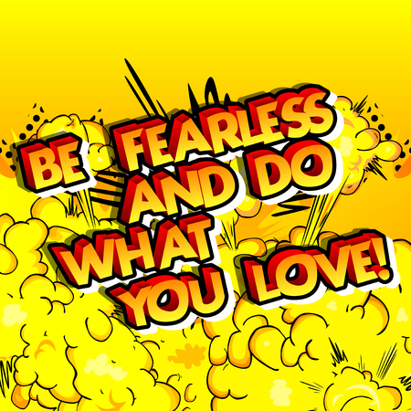 Be fearless and do what you love! Vector illustrated comic book style design. Inspirational, motivational quote.