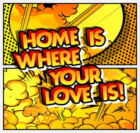 집은 당신의 사랑이있는 곳입니다! 벡터 만화 스타일 디자인을 보여줍니다. 감동적이고 동기 부여적인 견적. 일러스트