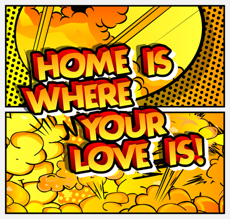 Home is where your love is! Vector illustrated comic book style design. Inspirational, motivational quote. Ilustração