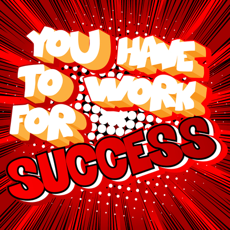 You have to work for success! Vector illustrated comic book style design. Inspirational, motivational quote.