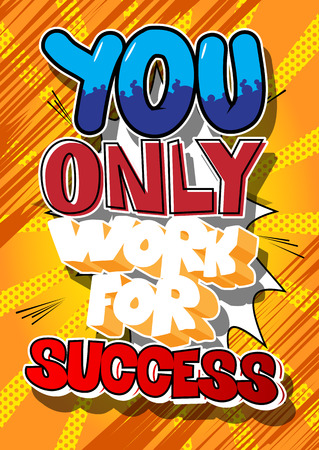 You only work for success. Vector illustrated comic book style design. Inspirational, motivational quote.