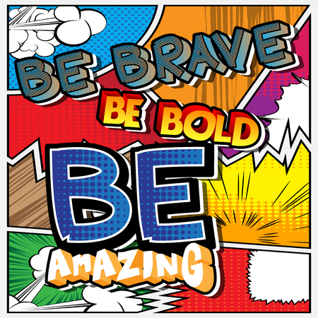 Be brave. Be bold. Be amazing. Vector illustrated comic book style design Illustration