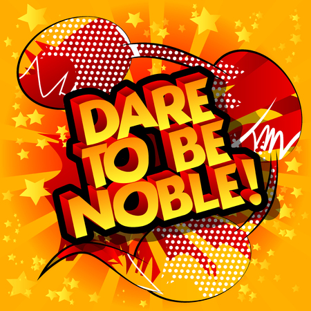 Dare to be noble! comic book style design. Inspirational, motivational quote.