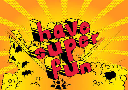 Have Super Fun - Comic book style word on abstract background.