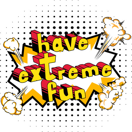 Have Extreme Fun - Comic book style word on abstract background.