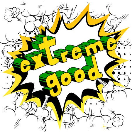Extreme Good - Comic book style word on abstract background.