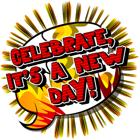Celebrate, its a new day! Vector illustrated comic book style design. Inspirational, motivational quote.