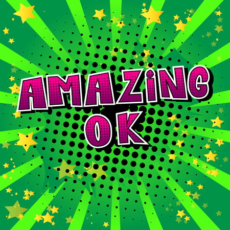 Amazing Ok - Comic book style phrase on abstract background.