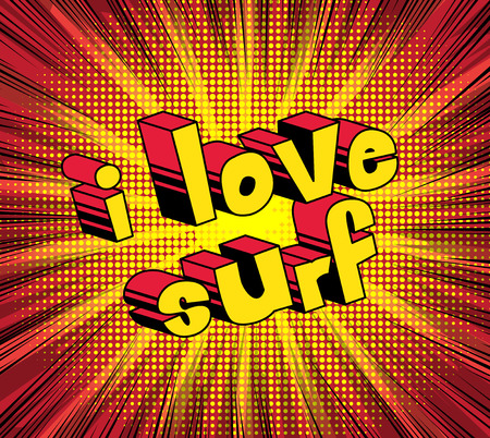I Love Surf - Comic book style word on abstract background.