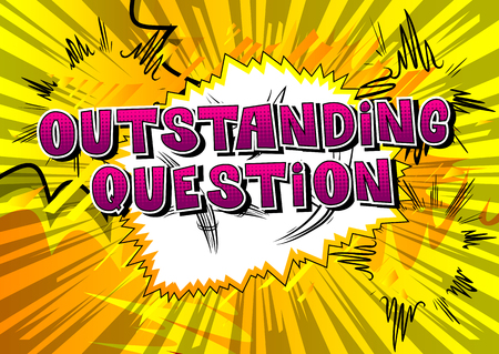 Outstanding Question - Comic book style word on abstract background.