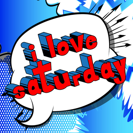 I Love Saturday- Comic book style word on abstract background.
