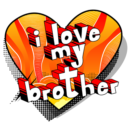 I Love My Brother - Comic book style phrase on abstract background. Illustration