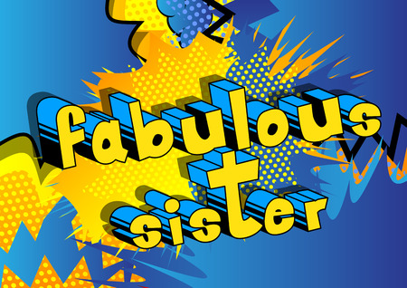 Fabulous Sister - Comic book style phrase on abstract background. Vector illustration.