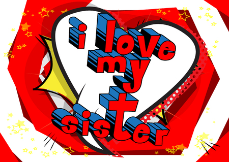 I Love My Sister - Comic book style phrase on abstract background. Vector illustration.  イラスト・ベクター素材