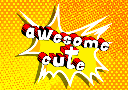 Awesome Cute - Comic book style phrase on abstract background.