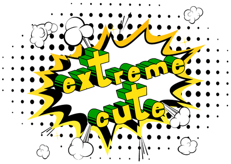 Extreme Cute - Comic book style phrase on abstract background.