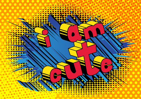 I Am Cute, Comic book style phrase on abstract background.