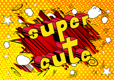 Super Cute, Comic book style phrase on abstract background.