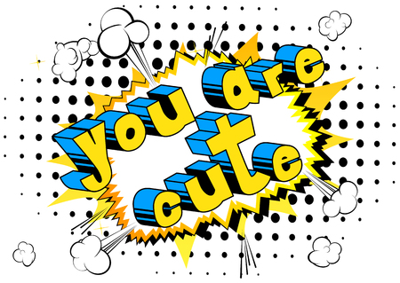 You are Cute, Comic book style phrase on abstract background.