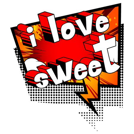 I Love Sweet - Comic book style phrase on abstract background.