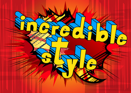 Incredible Style - Comic book style phrase on abstract background.