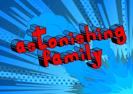 Astonishing Family - Comic book style phrase on abstract background.
