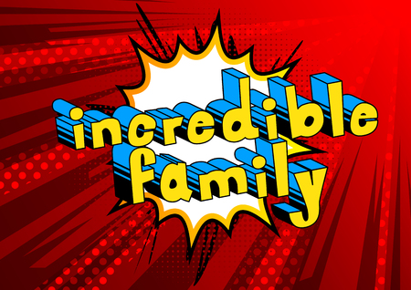 Incredible Family - Comic book style phrase on abstract background. Illustration