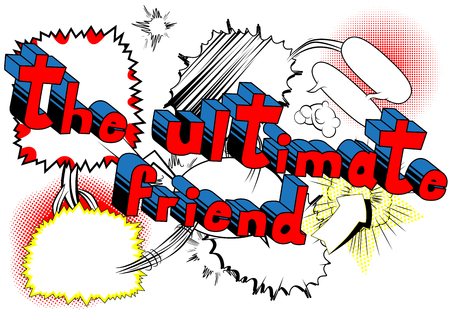 The Ultimate Friend - Comic book style phrase on abstract background.