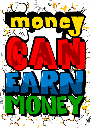 Money can earn money. Vector illustrated comic book style design. Inspirational, motivational quote.