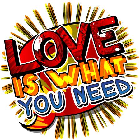 Love is what you need. Vector illustrated comic book style design. Inspirational, motivational quote. Ilustração
