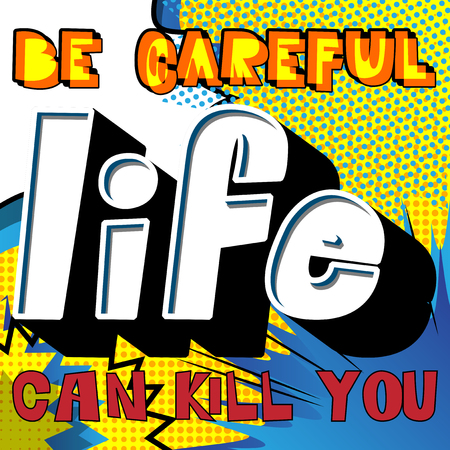 Be careful life can kill you. Vector illustrated comic book style design. Inspirational, motivational quote. 일러스트