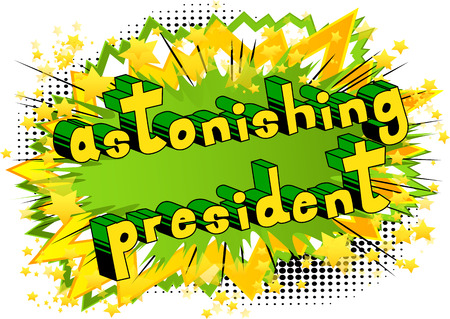 Astonishing President - Comic book style phrase on abstract background. Illustration