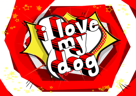 I Love my Dog - Comic book word on abstract background.