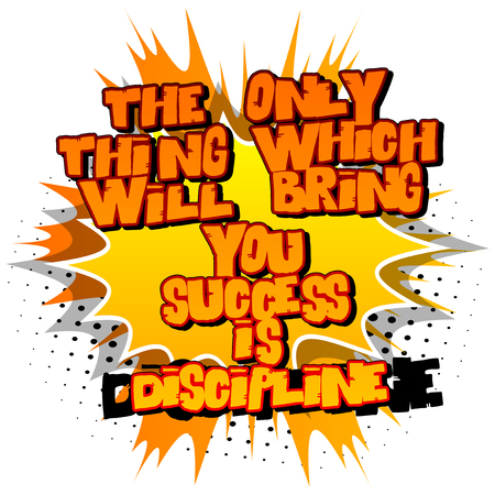 The Only Thing Which Will You Bring You Success is Discipline. Vector illustrated comic book style design. Inspirational, motivational quote. Ilustração