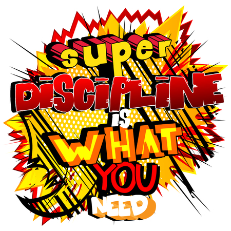 Super Discipline is what you need. Vector illustrated comic book style design. Inspirational, motivational quote.