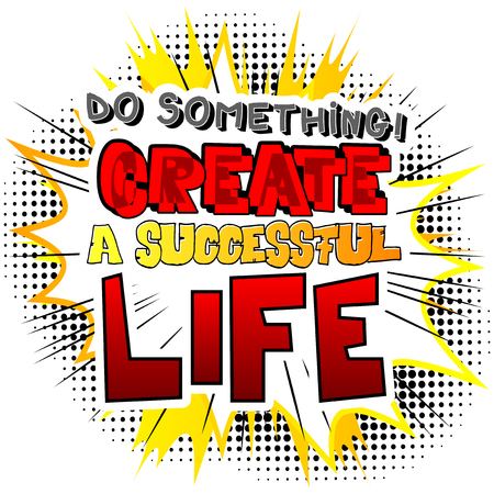 Do something! Create a Successful Life. Vector illustrated comic book style design. Inspirational, motivational quote.